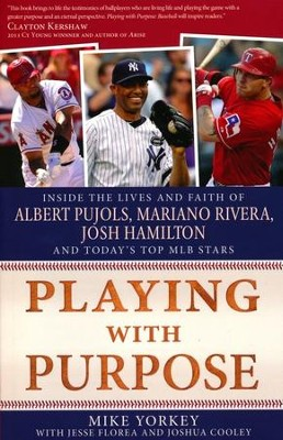 Playing with Purpose: Baseball: Inside the Lives and Faith of Major League Stars  -     By: Mike Yorkey, Jesse Florea, Josh Cooley