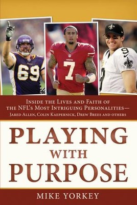 Playing with Purpose: Football: Inside the Lives and Faith of the NFL's Most Intriguing Players  -     By: Mike Yorkey
