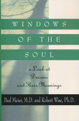 Windows of the Soul: A Look at Dreams and Their Meanings  -     By: Paul Meier, Robert L. Wise