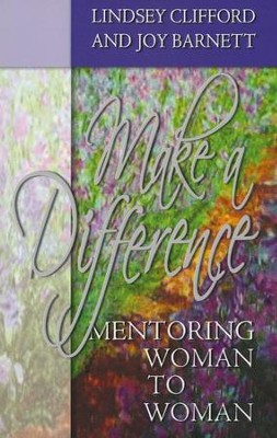 Make A Difference: Mentoring Woman to Woman  -     By: Lindsey Clifford, Joy Barnett