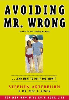 Avoiding Mr. Wrong: And What to Do If You Didn'tStudent Guide Edition  -     By: Stephen Arterburn