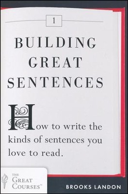 Building Great Sentences: How to Write The Kinds of Sentences You Love to Read  -     By: Brooks Landon