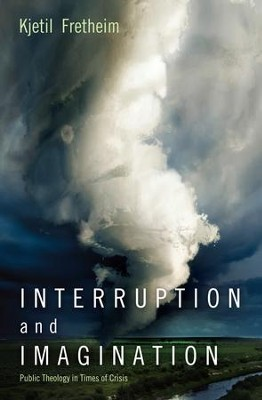 Interruption and Imagination: Public Theology in Times of Crisis  -     By: Kjetil Fretheim