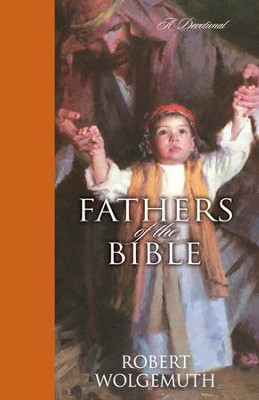 Fathers of the Bible: A Devotional - eBook  -     By: Robert Wolgemuth