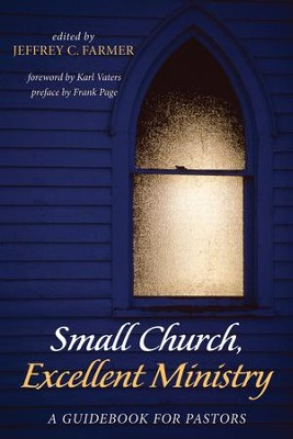 Small Church, Excellent Ministry: A Guidebook for Pastors  -
