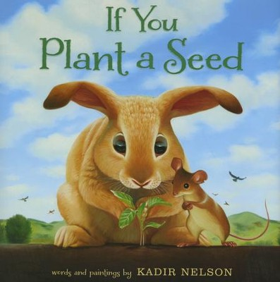 If You Plant a Seed  -     By: Kadir Nelson     Illustrated By: Kadir Nelson