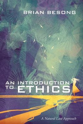 An Introduction to Ethics: A Natural Law Approach  -     By: Brian Besong