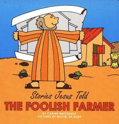 Stories Jesus Told: The Foolish Farmer, Board Book   -     By: Carine MacKenzie