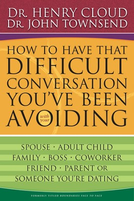 How to Have That Difficult Conversation You've Been Avoiding: With Your Spouse, Adult Child, Boss, Coworker, Best Friend, Parent, or Someone You're Dating - eBook  -     By: Dr. Henry Cloud, Dr. John Townsend