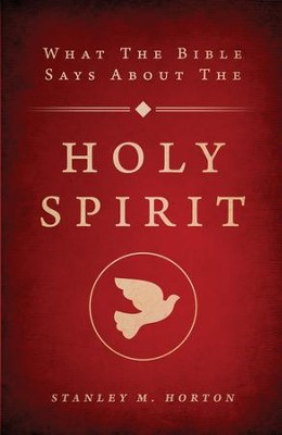 What the Bible Says About the Holy Spirit: Revised Edition - eBook  -     By: Stanley M. Horton