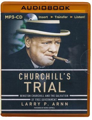 Churchill's Trial: Winston Churchill and the Salvation of Free Goverment - unabridged audio book on MP3-CD  -     Narrated By: Wayne Campbell     By: Larry P. Arnn
