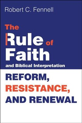 The Rule of Faith and Biblical Interpretation: Reform, Resistance, and Renewal  -     By: Robert C. Fennell