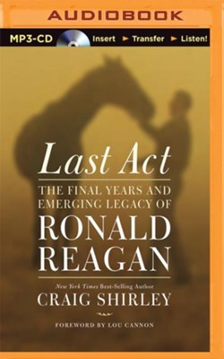 Last Act: The Final Years and Emerging Legacy of Ronald Reagan - unabridged audio book on MP3-CD  -     Narrated By: Henry O. Arnold     By: Craig Shirley