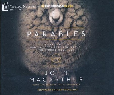 Parables: The Mysteries of God's Kingdom Revealed Through the Stories Jesus Told - unabridged audio book on CD  -     Narrated By: Maurice England     By: John MacArthur