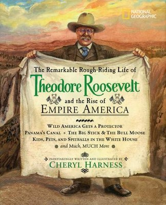 The Remarkable Rough-Riding Life of Theodore Roosevelt and the Rise of Empire America  -     By: Cheryl Harness