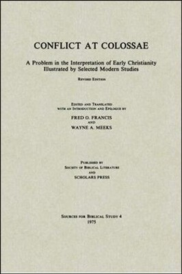 Conflict at Colossae: A Problem in the Interpretation of Early Christianity Illustrated by Selected Modern Studies (REV)  -     By: Fred O. Francis