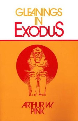Gleanings in Exodus [Moody Publishers]   -     By: A.W. Pink