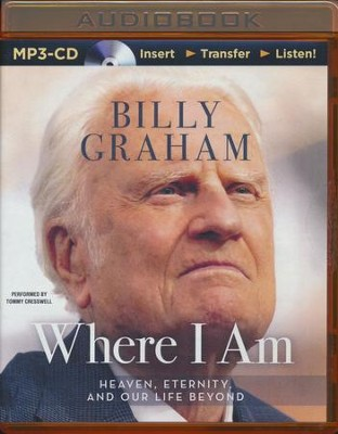 Where I Am: Heaven, Etrenity and Our Life Beyond - unabridged audio book on MP3-CD  -     By: Billy Graham