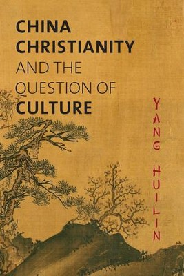 China, Christianity, and the Question of Culture  -     By: Huilin Yang, David Lyle Jeffrey, Zhang Jing