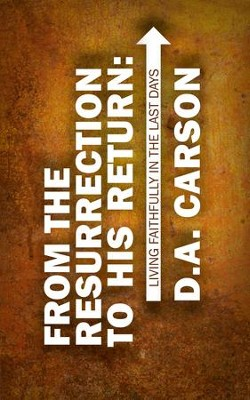 From the Resurrection to His Return: Living Faithfully in the Last Days - eBook  -     By: Don Carson