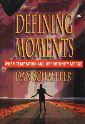 Defining Moments: When Temptation and Opportunity  Meet  -     By: Dan Schaeffer