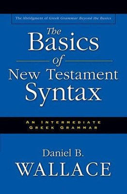 The Basics of New Testament Syntax: An Intermediate Greek Grammar - eBook  -     By: Daniel B. Wallace