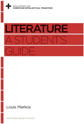 Literature: A Student's Guide - eBook  -     By: Louis Markos, David S. Dockery
