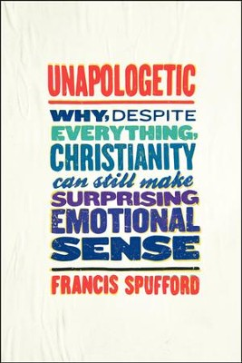 Unapologetic  -     By: Francis Spufford