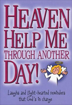 Heaven Help Me Through Another Day  -