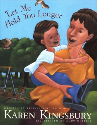 Let Me Hold You Longer  -     By: Karen Kingsbury     Illustrated By: Mary Collier