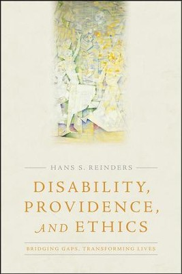 Disability, Providence, and Ethics: Bridging Gaps, Transforming Lives  -     By: Hans S. Reinders