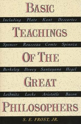 Basic Teachings of the Great Philosophers   -     By: S.E. Frost Jr.