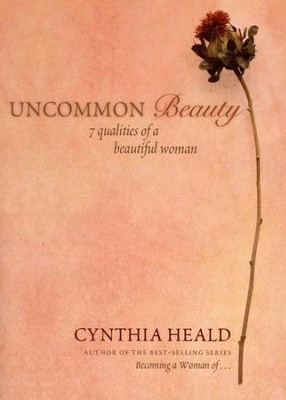 Uncommon Beauty: 7 Qualities of a Beautiful Woman   -     By: Cynthia Heald