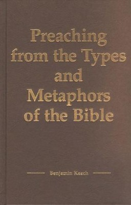 Preaching from the Types and Metaphors of the Bible   -     By: Benjamin Keach