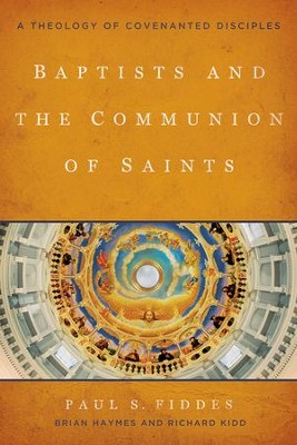 Baptists and the Communion of Saints: A Theology of Covenanted Disciples  -     By: Paul S. Fiddes, Brian Haymes, Richard Kidd