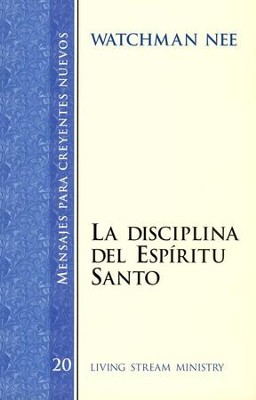 Mensajes para Creyentes Nuevos #20: La Discip. del Espiritu Santo   (New Believer's Series #20: The Discip. of the Holy Spirit)  -     By: Watchman Nee