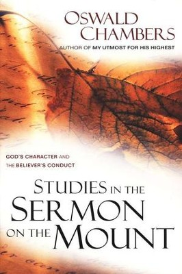 Studies in the Sermon on the Mount: God's Character and the Believer's Conduct   -     By: Oswald Chambers
