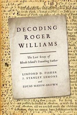 Decoding Roger Williams: The Lost Essay of Rhode Island's Founding Father  -     By: Linford D. Fisher, J. Stanley Lemons, Lucas Mason-Brown