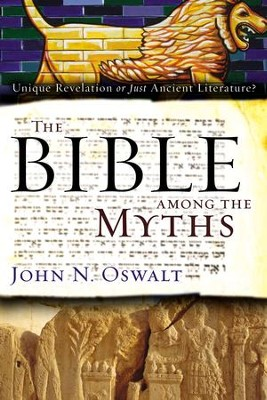 The Bible among the Myths: Unique Revelation or Just Ancient Literature? - eBook  -     By: John N. Oswalt