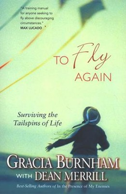 To Fly Again: Surviving the Tailspins of Life   -     By: Gracia Burnham, Dean Merrill