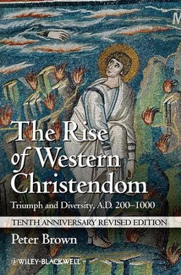 The Rise of Western Christendom: Triumph and Diversity, A.D. 200-1000, Tenth Anniversary Revised Edition  -     By: Peter Brown