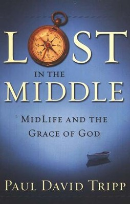 Lost In The Middle: Midlife and The Grace of God  -     By: Paul David Tripp