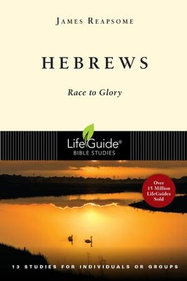 Hebrews: Race to Glory-Revised Edition LifeGuide Scripture Studies  -     By: James Reapsome