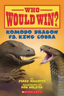 Who Would Win? Komodo Dragon Vs. King Cobra   -     By: Jerry Pallotta     Illustrated By: Rob Bolster