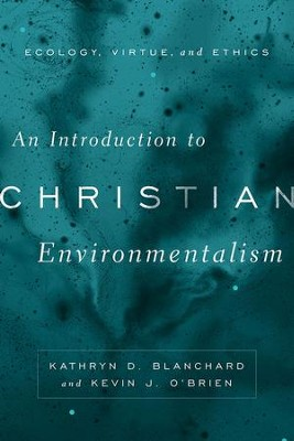 An Introduction to Christian Environmentalism: Ecology, Virtue, and Ethics  -     By: Kathryn D. Blanchard, Kevin J. O'Brien