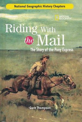 National Geographic History Chapters: Riding with the Mail: The Story of the Pony Express  -     By: Gare Thompson
