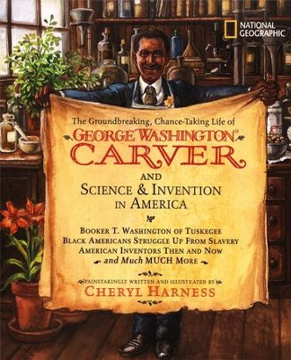 The Groundbreaking, Chance-Taking Life of George Washington Carver and Science and Invention in America  -     By: Cheryl Harness