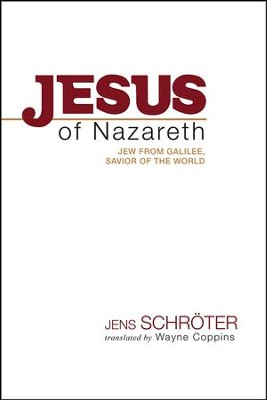 Jesus of Nazareth: Jew from Galilee, Savior of the World  -     By: Jens Schroter, Wayne Coppins, S. Brian Pounds