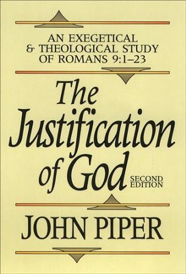 Justification of God, The: An Exegetical and Theological Study of Romans 9:1-23 - eBook  -     By: John Piper