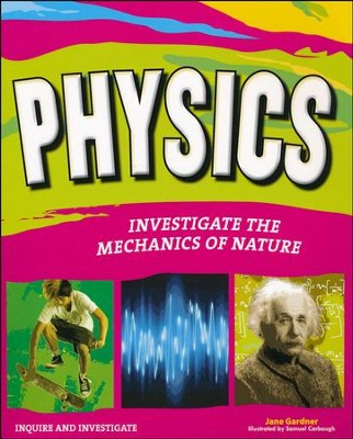 Physics: Investigate The Mechanics of Nature  -     By: Jane Gardner